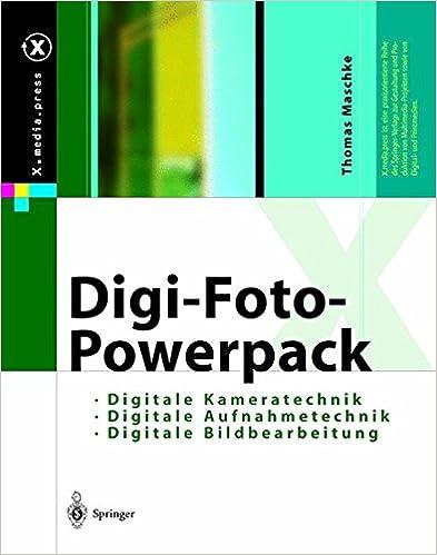 Digi-Foto-Powerpack: Digitale Aufnahmetechnik, Digitale Kameratechnik, Digitale Bildbearbeitung (X.media.press)