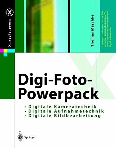 Digi-Foto-Powerpack: Digitale Aufnahmetechnik, Digitale Kameratechnik, Digitale Bildbearbeitung (X.media.press) (German Edition)