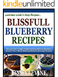BLISSFUL BLUEBERRY RECIPES! Discover How To Make 10 Extrordinarily Delicious Blueberry Deserts! Plus 5 Mouth-Watering Blueberry Beverage Recipes! (Lucious Linda's Easy Recipes)