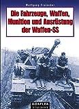 Die Fahrzeuge, Waffen, Munition und Ausr??stung der Waffen-SS by Wolfgang Fleischer (2006-10-06)