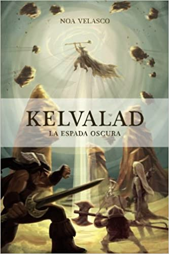 Kelvalad: La Espada Oscura (Spanish Edition): Noa Velasco: 9781508763536: Amazon.com: Books