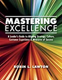 measuring customer experience - Mastering Excellence: A Leader's Guide to Aligning Strategy, Culture, Customer Experience & Measures of Success (Volume Book 1)