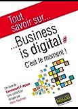 Tout savoir sur... Business is digital: C'est le moment!