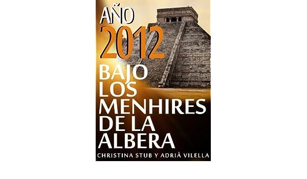 AÑO 2012 BAJO LOS MENHIRES DE LA ALBERA (Spanish Edition) - Kindle edition by Christina Stub, Adrià Vilella, Susagna Vilanova, Christina Stub y Adrià ...