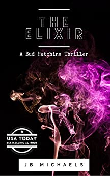 The Elixir: A Bud Hutchins Thriller by [Michaels, JB]