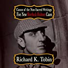 Canon of the Non-Sacred Writings: Five New Sherlock Holmes Cases Hörbuch von Richard K Tobin Gesprochen von: Steve White