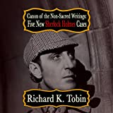 Canon of the Non-Sacred Writings: Five New Sherlock Holmes Cases