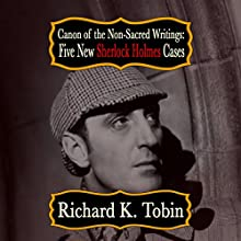 Canon of the Non-Sacred Writings: Five New Sherlock Holmes Cases | Livre audio Auteur(s) : Richard K Tobin Narrateur(s) : Steve White