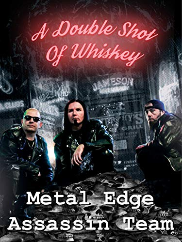 - Metal Edge Assassin Team A Double Shot of Whiskey