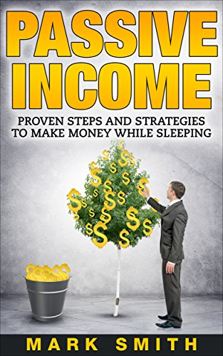 Passive Income: Beginners Guide - Proven Steps And Strategies to Make Money While Sleeping (FREE Training Bonus Included) (Passive Income Online, Amazon ... Make Money Online, Pass