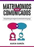 Matrimonios Bien Comunicados: Guía práctica para mejorar la comunicación en tu pareja (Spanish Edition)