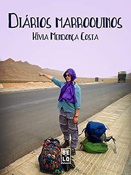 Diários Marroquinos: Uma mulher de carona pelo Magrebe por [Mendonça Costa, Kívia]
