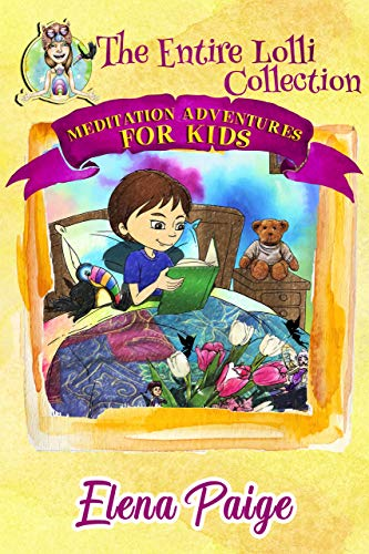 (Meditation Adventures for Kids - The Entire Lolli Collection: Books 1-7)