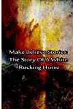 Make Believe Stories: the Story of a White Rocking Horse, Laura Hope, 1480029025
