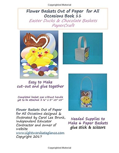 Flower Baskets Out of Paper for All Occasions Book 11: Easter Ducks & Chocolate Basket Papercraft (Volume 11)