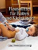 Das große kleine Buch: Hausmittel für Babys und Kleinkinder