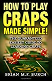 How to Play Craps Made Simple!: The Guaranteed