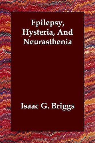 Epilepsy, Hysteria, and Neurasthenia by Isaac G. Briggs (2006-05-15) pdf