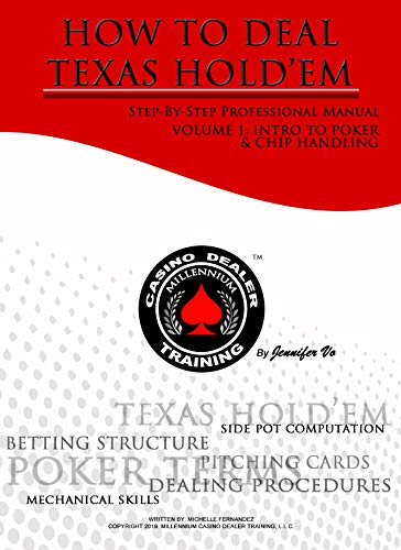 How To Deal Texas Hold'em: Step-By-Step Professional Manual (Intro To Poker & Chip Handling Book 1)