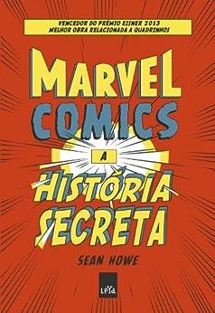 Marvel Comics : a história secreta por [Howe, Sean]