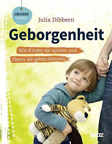 Geborgenheit: Wie Kinder sie spüren und Eltern sie geben können (Beltz Nikolo)