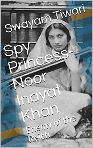 Spy Princess- Noor Inayat Khan: Enemy of the Reich by [Tiwari, Swayam]