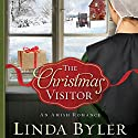 The Christmas Visitor: An Amish Romance Audiobook by Linda Byler Narrated by Mandi Lee