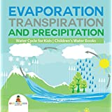 Evaporation, Transpiration and Precipitation   Water Cycle for Kids   Children's Water Books