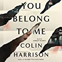 You Belong to Me: A Novel Audiobook by Colin Harrison Narrated by Robert Petkoff