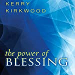 The Power of Blessing | Kerry Kirkwood