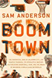 Book cover from Boom Town: The Fantastical Saga of Oklahoma City, its Chaotic Founding... its Purloined  Basketball by Sam Anderson