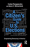 A Citizen's Guide to U.S. Elections: Empowering Democracy in America (Citizen Guides to Politics and Public Affairs)