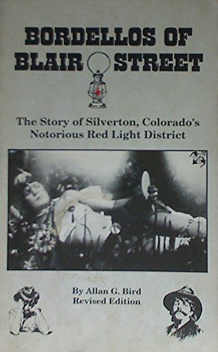 Bordellos of Blair Street: The story of Silverton, Colorado's notorious red light district - Silverton Four Light
