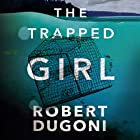 The Trapped Girl: The Tracy Crosswhite Series, Book 4 Audiobook by Robert Dugoni Narrated by Emily Sutton-Smith