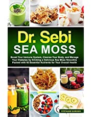 Dr. Sebi Sea Moss: Boost Your Immune System, Cleanse Your Body, and Manage Your Diabetes by Drinking a Delicious Sea Moss Smoothie Packed with 92 Essential Nutrients for Your Overall Health