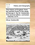 The History of England, from the Earliest Times to the Death of George II by Dr Goldsmith the Second Edition, Corrected, Oliver Goldsmith, 1140845365