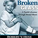 Broken Glass: A Family's Journey Through Mental Illness Audiobook by Robert V. Hine Narrated by Gary D. MacFadden