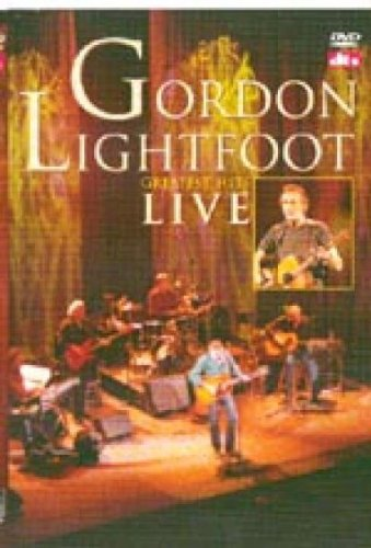 Gordon Lightfoot: Greatest Hits Live by Alpha Centauri Ent.