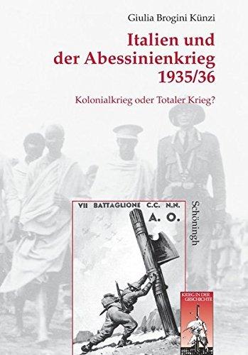 Italien und der Abessinienkrieg 1935/36: Kolonialkrieg oder Totaler Krieg? (Krieg in der Geschichte) by Giulia Brogini Künzi (2006-06-01)