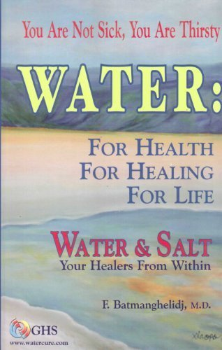 Water : For Health for Healing for Life; Your Not Sick, Your Thirsty; Water & Salt Your Healers from Within [Hardcover] by F. Batmanghelidj (2004-09-25)