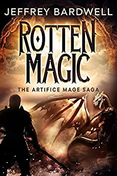 Rotten Magic (The Artifice Mage Saga Book 1) by [Bardwell, Jeffrey]