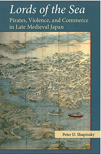 Lords of the Sea: Pirates, Violence, and Commerce in Late Medieval Japan (Michigan Monograph Series in Japanese - Center Inland
