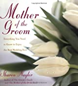 The Mother of the Groom: Everything You Need to Know to Enjoy the Best Wedding Ever