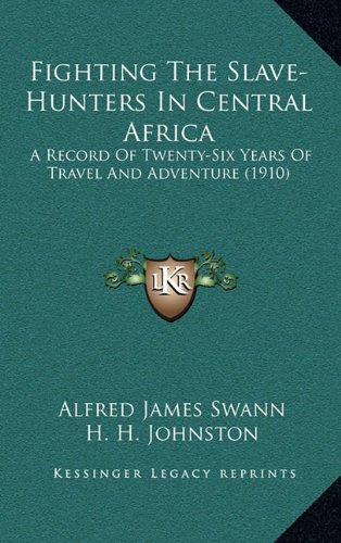 Read Online Fighting The Slave-Hunters In Central Africa: A Record Of Twenty-Six Years Of Travel And Adventure (1910) ebook