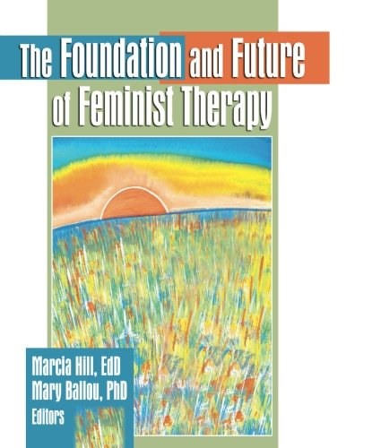 The Foundation and Future of Feminist Therapy