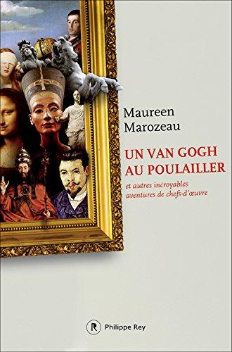 Un Van Gogh au poulailler: Et autres incroyables aventures de chefs-d'oeuvres