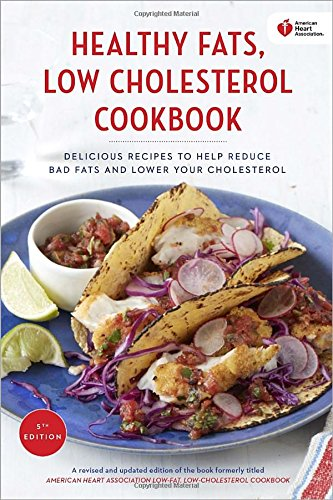American Heart Association Healthy Fats  Low Cholesterol Cookbook  Delicious Recipes To Help Reduce Bad Fats And Lower Your Cholesterol
