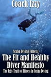 Scuba Diving Fitness: The Fit And Healthy Diver Manifesto: The Ugly Truth of Fitness in Scuba Diving (Volume 1)