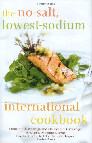 The No-Salt, Lowest-Sodium International Cookbook by Donald A. Gazzaniga, Maureen A. Gazzaniga