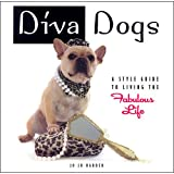 Diva Dogs: A Style Guide to Living the Fabulous Life